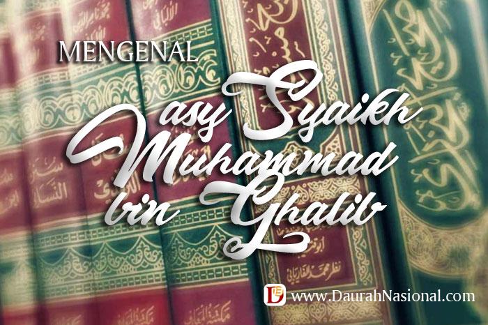 Mengenal asy-Syaikh Muhammad bin Ghalib hafizhahullah
